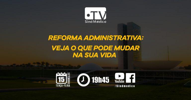 Reforma Administrativa é tema da próxima TV SindMédico (15/9)
