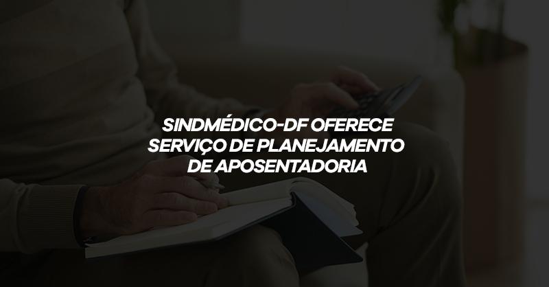 Planejamento de Aposentadoria: serviço do SindMédico