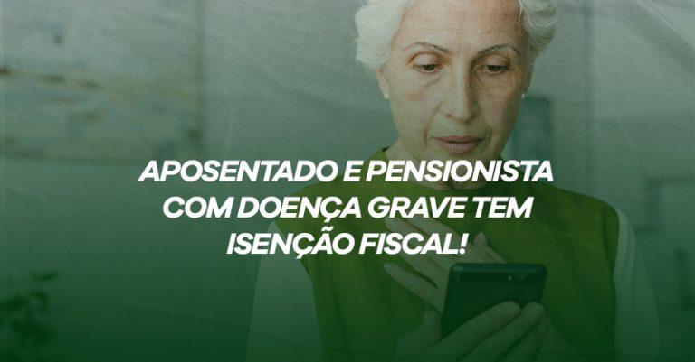 Aposentado e pensionista com doença grave tem isenção fiscal